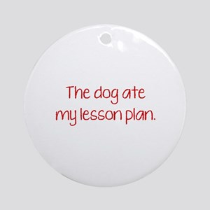 The Dog Ate My Lesson Plan Ornament (Round)