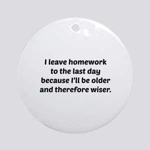 I Leave Homework To The Last Day Ornament (Round)