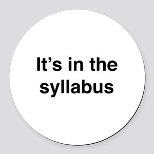It's In The Syllabus Round Car Magnet