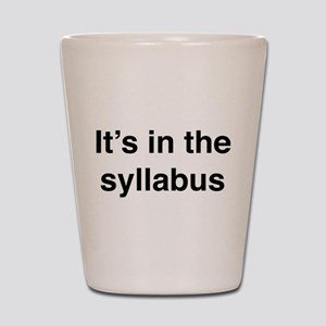It's In The Syllabus Shot Glass