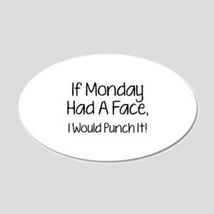 I Monday Had A Face 22x14 Oval Wall Peel