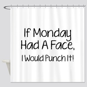 I Monday Had A Face Shower Curtain