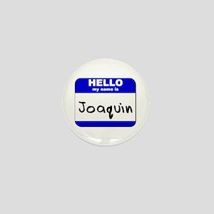 hello my name is joaquin Mini Button