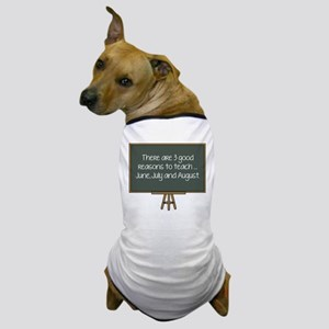 There Are 3 Good Reasons To Teach Dog T-Shirt