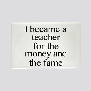 I Became A Teacher For The Money And The Fame Rect