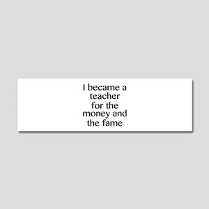 I Became A Teacher For The Money And The Fame Car