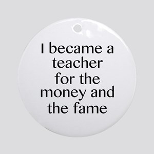 I Became A Teacher For The Money And The Fame Orna