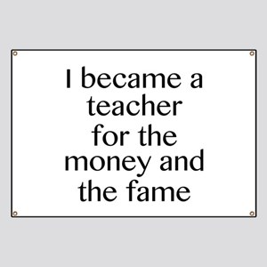 I Became A Teacher For The Money And The Fame Bann