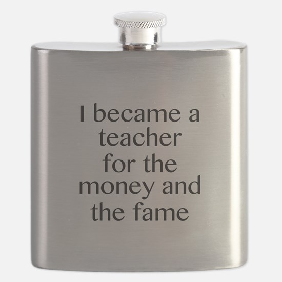 I Became A Teacher For The Money And The Fame Flas