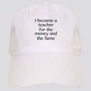 I Became A Teacher For The Money And The Fame Cap
