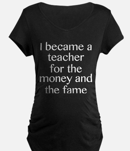 I Became A Teacher For The Money And The Fame Mate