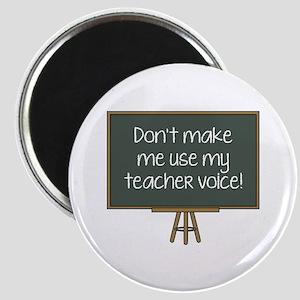 Don't Make Me Use My Teacher Voice! Magnet