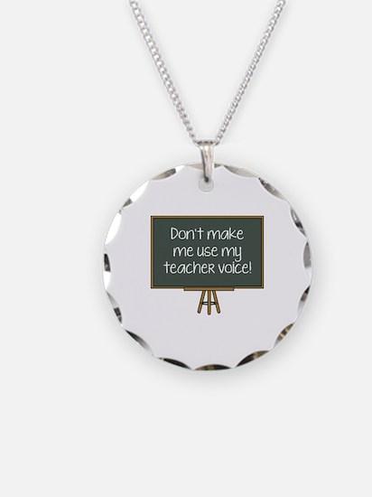 Don't Make Me Use My Teacher Voice! Necklace Circl