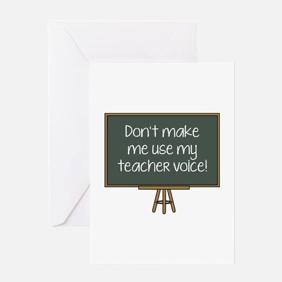Don't Make Me Use My Teacher Voice! Greeting Card