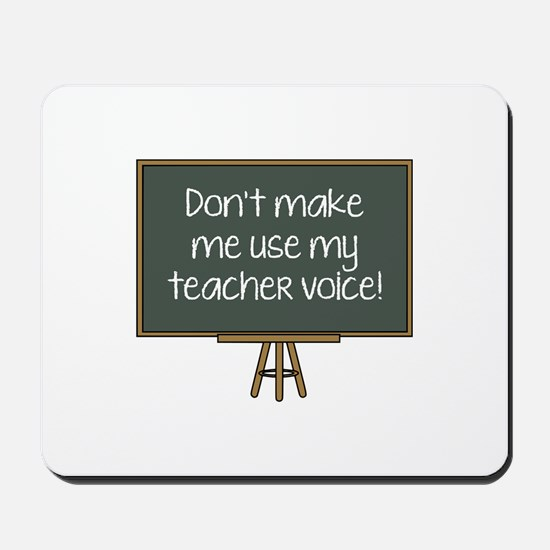 Don't Make Me Use My Teacher Voice! Mousepad