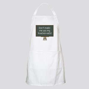 Don't Make Me Use My Teacher Voice! Apron