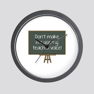 Don't Make Me Use My Teacher Voice! Wall Clock