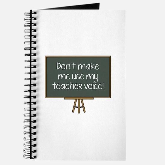 Don't Make Me Use My Teacher Voice! Journal