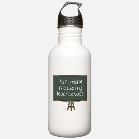 Don't Make Me Use My Teacher Voice! Water Bottle