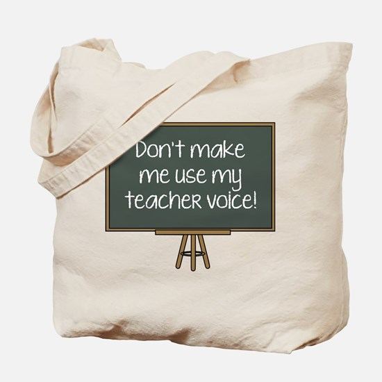 Don't Make Me Use My Teacher Voice! Tote Bag
