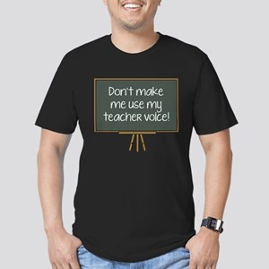 Don't Make Me Use My Teacher Voice! Men's Fitted T