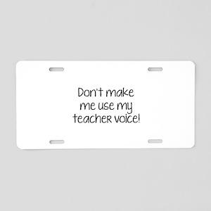 Don't Make Me Use My Teacher Voice! Aluminum Licen