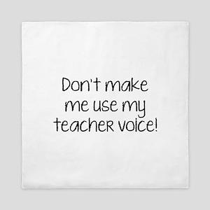 Don't Make Me Use My Teacher Voice! Queen Duvet