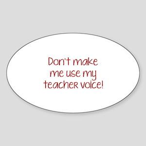 Don't Make Me Use My Teacher Voice! Sticker (Oval)