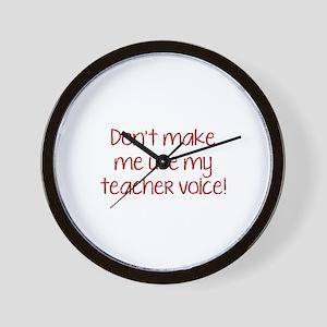 Don't Make Me Use My Teacher Voice! Wall Clock