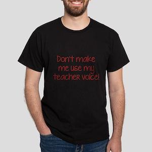 Don't Make Me Use My Teacher Voice! Dark T-Shirt