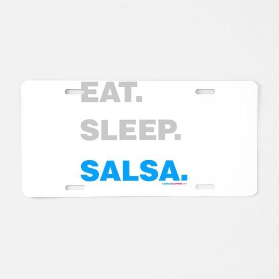 Eat Sleep Salsa Aluminum License Plate