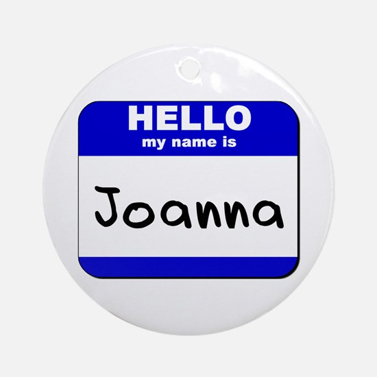 hello my name is joanna  Ornament (Round)