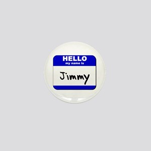 hello my name is jimmy Mini Button