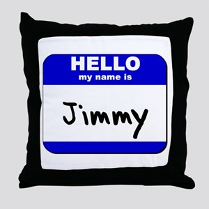 hello my name is jimmy  Throw Pillow