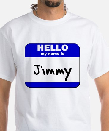 hello my name is jimmy White T-Shirt