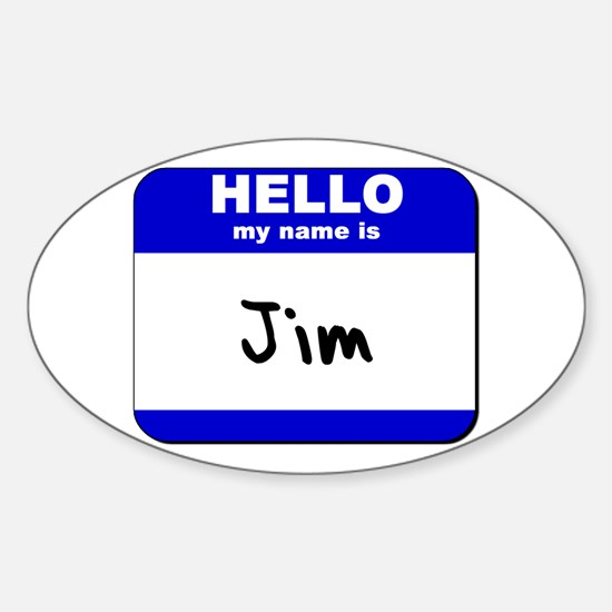 hello my name is jim Oval Decal