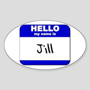 hello my name is jill Oval Sticker