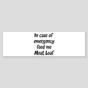 Feed me Meat Loaf Bumper Sticker
