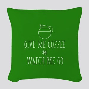 Give Me Coffee And Watch Me Go Woven Throw Pillow