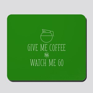 Give Me Coffee And Watch Me Go Mousepad