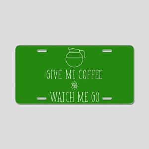 Give Me Coffee And Watch Me Aluminum License Plate