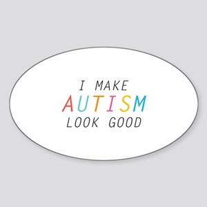I Make Autism Look Good Sticker (Oval)
