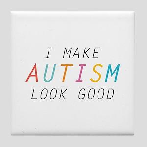 I Make Autism Look Good Tile Coaster