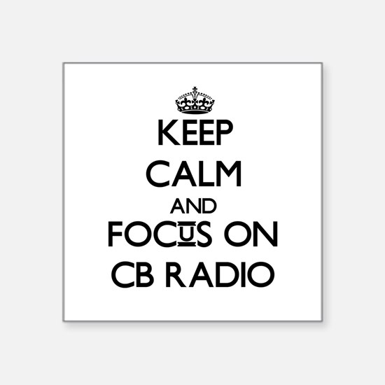 Keep calm and focus on Cb Radio Sticker