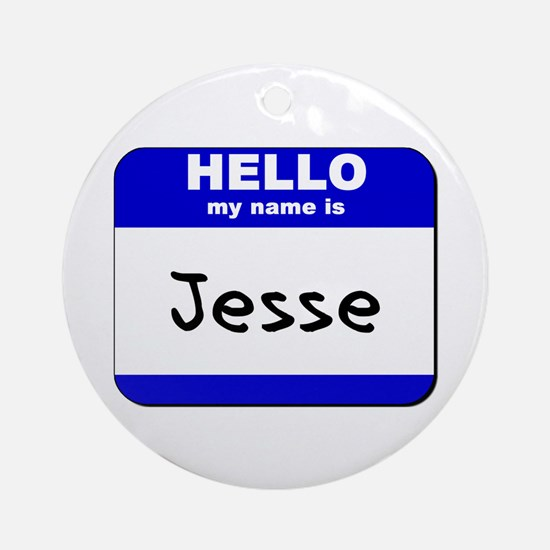 hello my name is jesse  Ornament (Round)