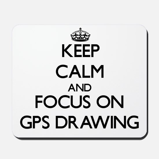Keep calm and focus on Gps Drawing Mousepad