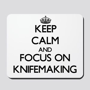 Keep calm and focus on Knifemaking Mousepad