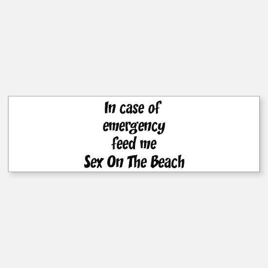 Feed me Sex On The Beach Bumper Bumper Bumper Sticker