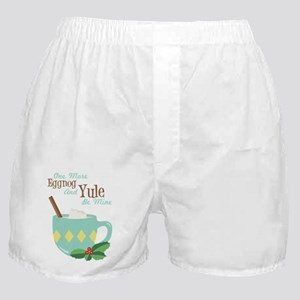 One More Eggnog And Yule Be Mine Boxer Shorts