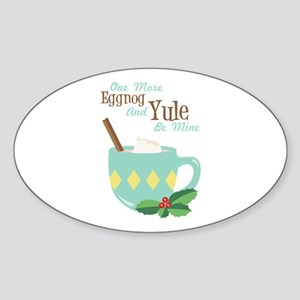 One More Eggnog And Yule Be Mine Sticker